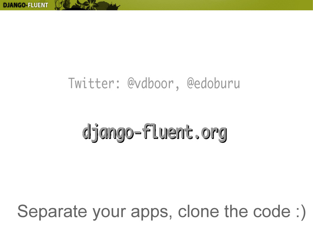 Separate your apps, clone the code :) Twitter: ...