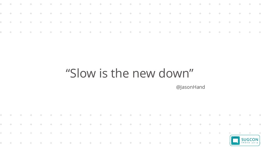 """Slow is the new down"" @JasonHand"