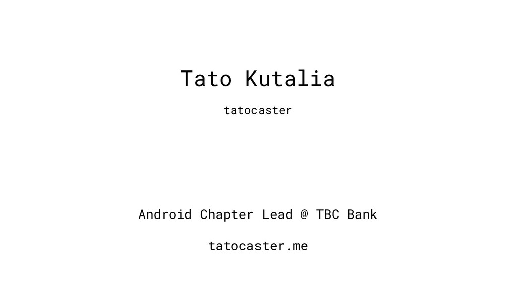 Android Chapter Lead @ TBC Bank tatocaster.me T...