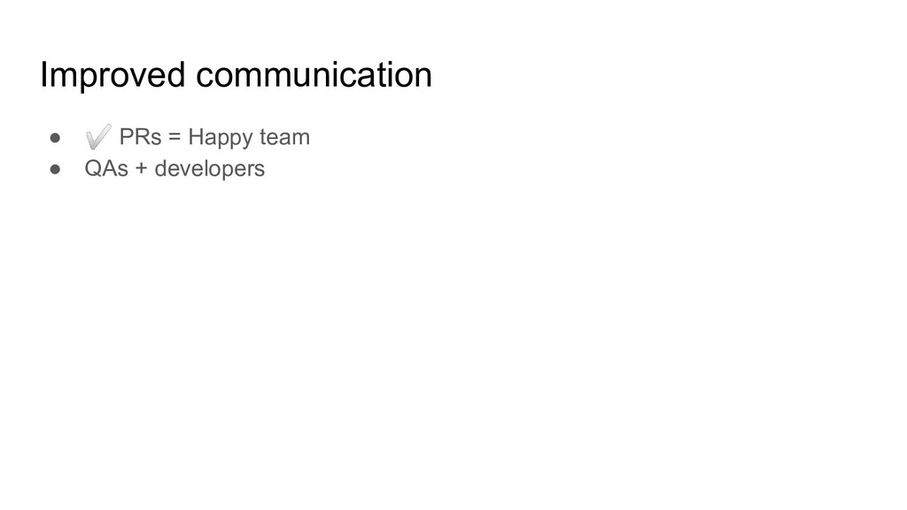 Improved communication ● ✅ PRs = Happy team ● Q...
