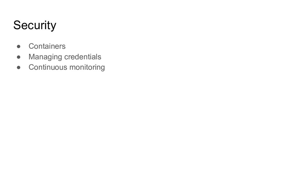 Security ● Containers ● Managing credentials ● ...