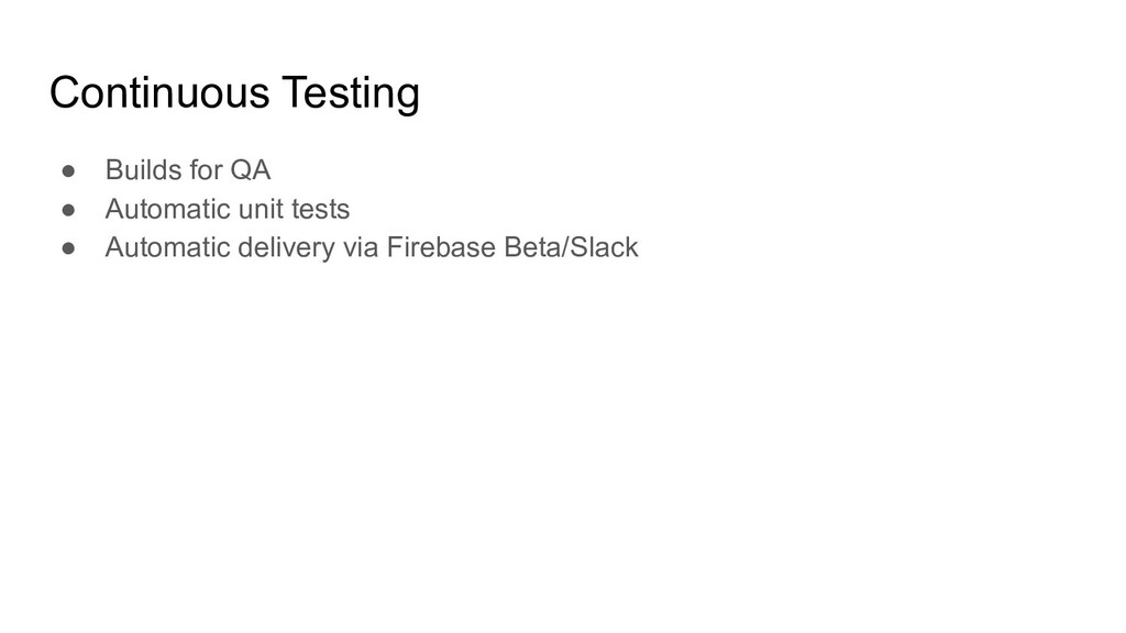 Continuous Testing ● Builds for QA ● Automatic ...