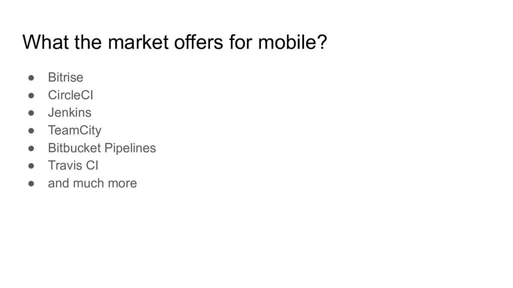 What the market offers for mobile? ● Bitrise ● ...