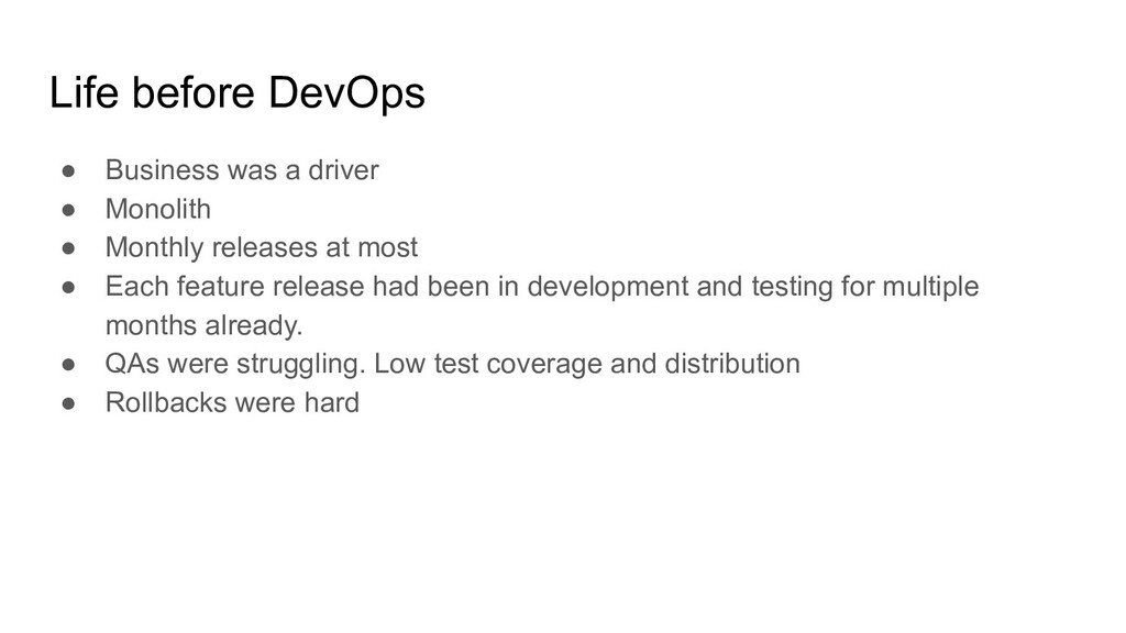Life before DevOps ● Business was a driver ● Mo...