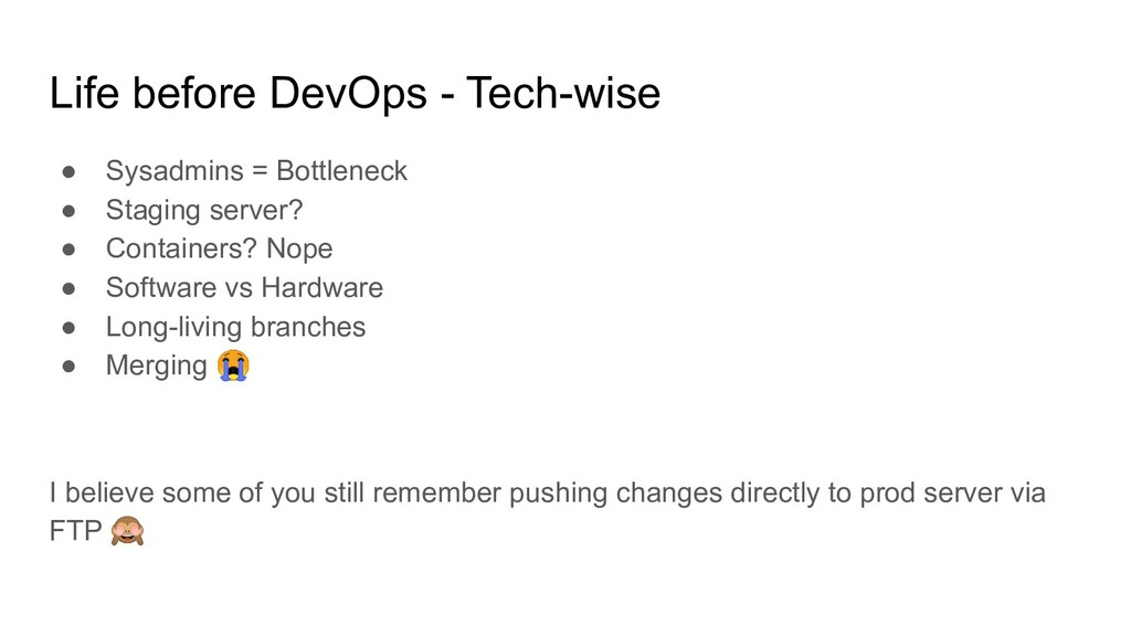 Life before DevOps - Tech-wise ● Sysadmins = Bo...