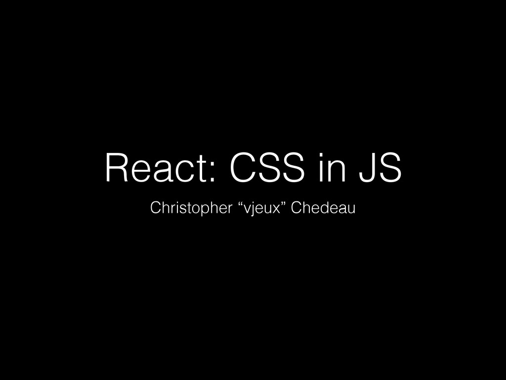 "React: CSS in JS Christopher ""vjeux"" Chedeau"