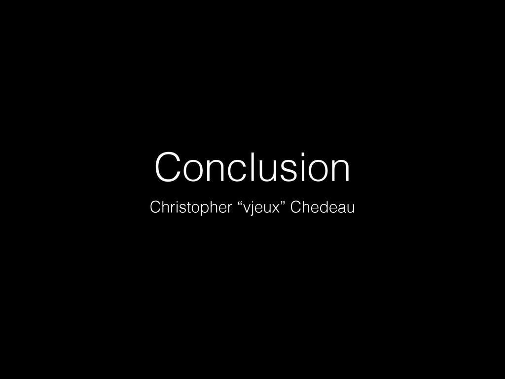 """Conclusion Christopher """"vjeux"""" Chedeau"""
