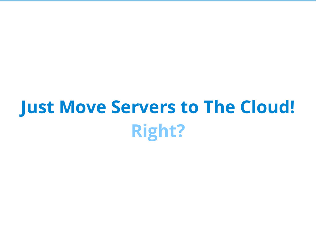 Just Move Servers to The Cloud! Right?