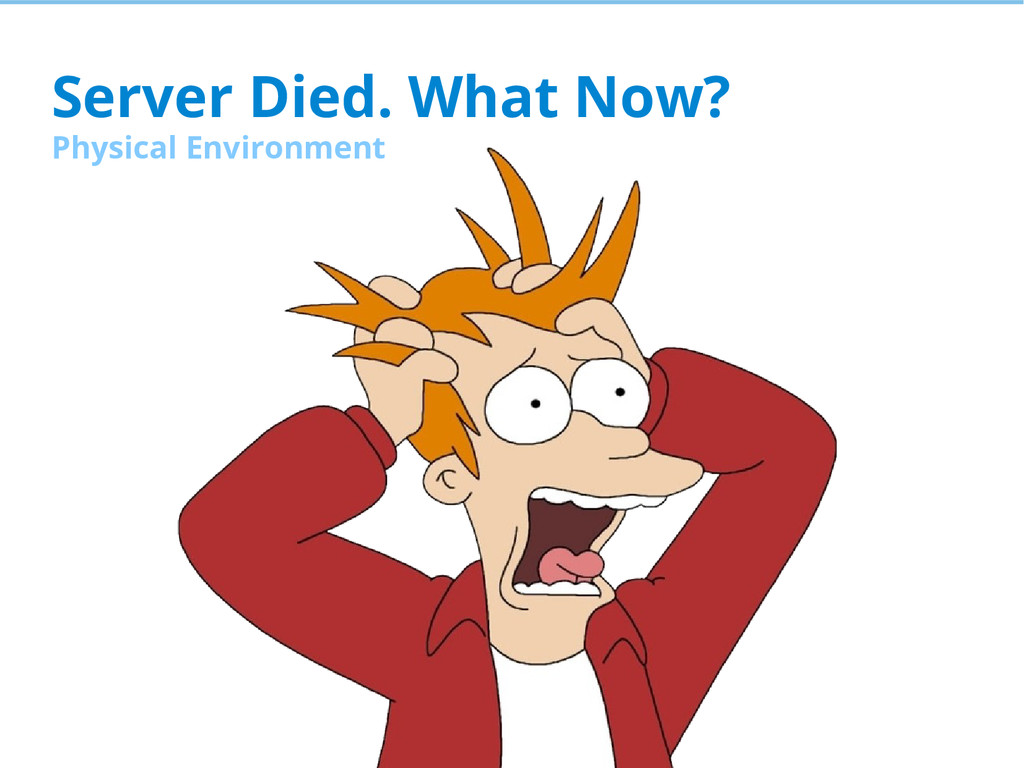 Server Died. What Now? Physical Environment