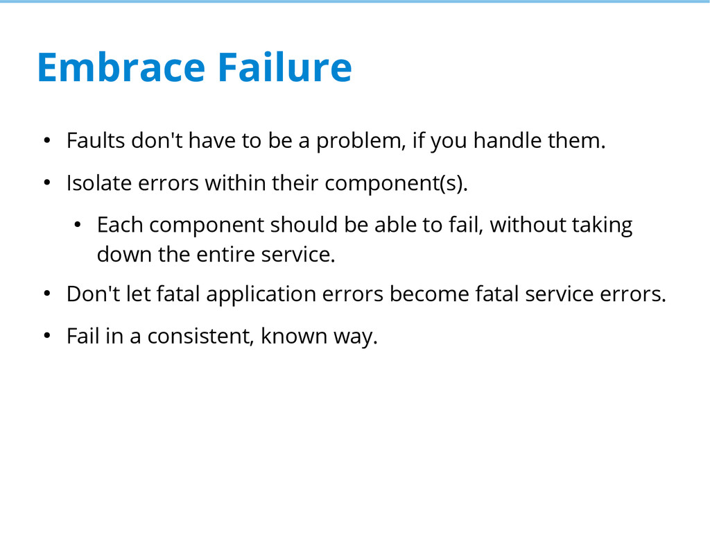 Embrace Failure ● Faults don't have to be a pro...
