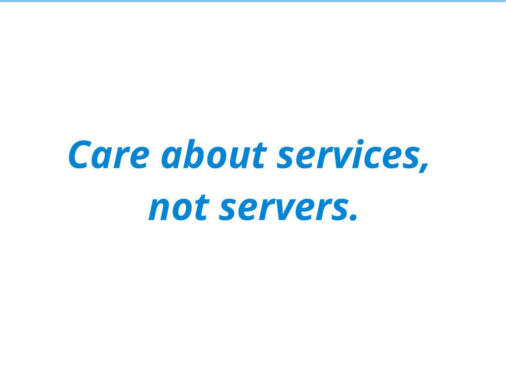 Care about services, not servers.