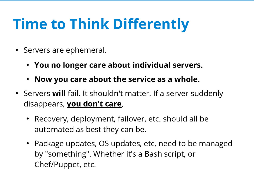 Time to Think Differently ● Servers are ephemer...