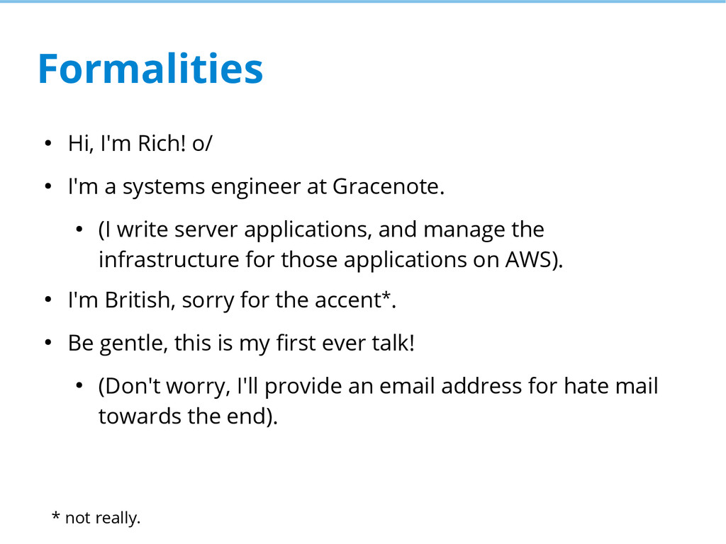 Formalities ● Hi, I'm Rich! o/ ● I'm a systems ...