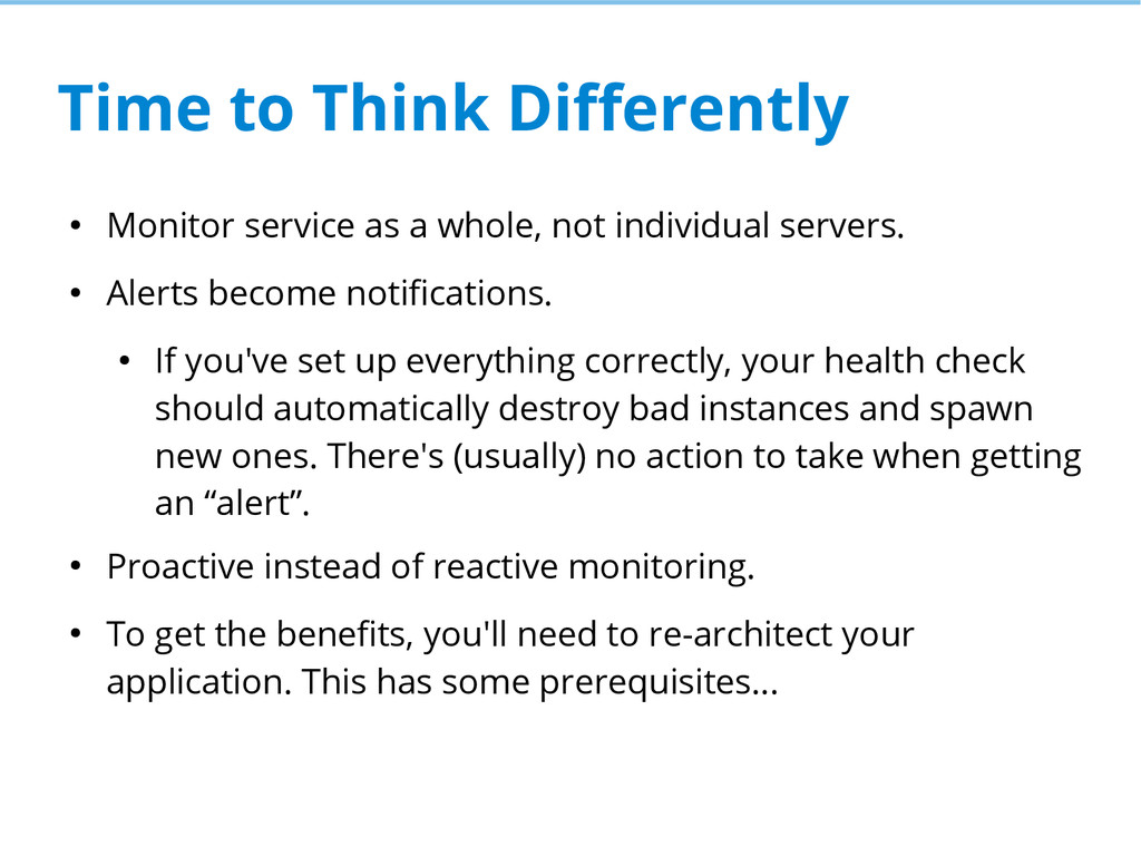 Time to Think Differently ● Monitor service as ...
