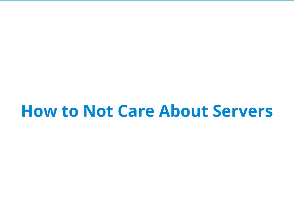 How to Not Care About Servers