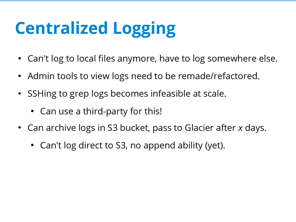 Centralized Logging ● Can't log to local files ...