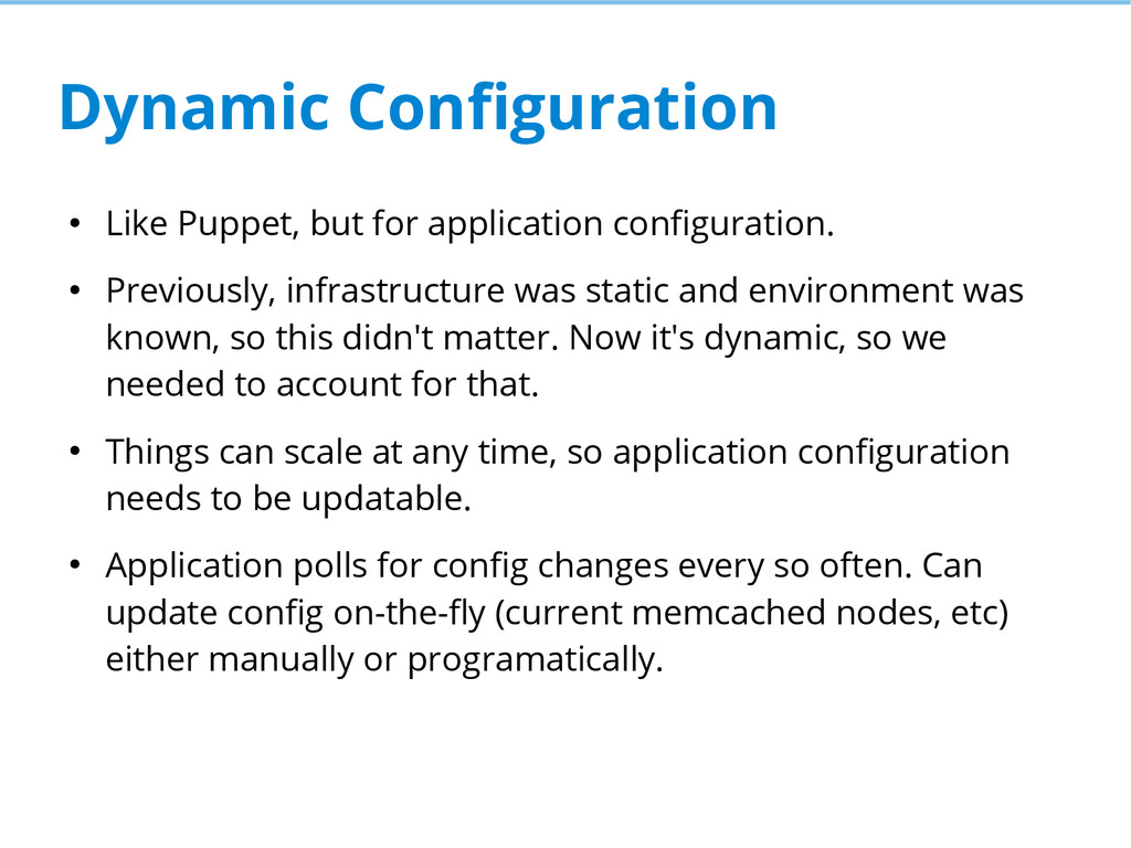 Dynamic Configuration ● Like Puppet, but for ap...