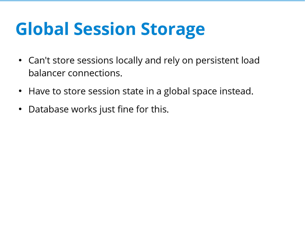 Global Session Storage ● Can't store sessions l...