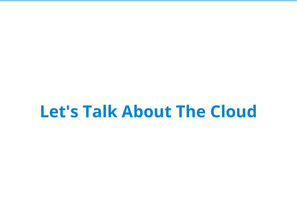 Let's Talk About The Cloud