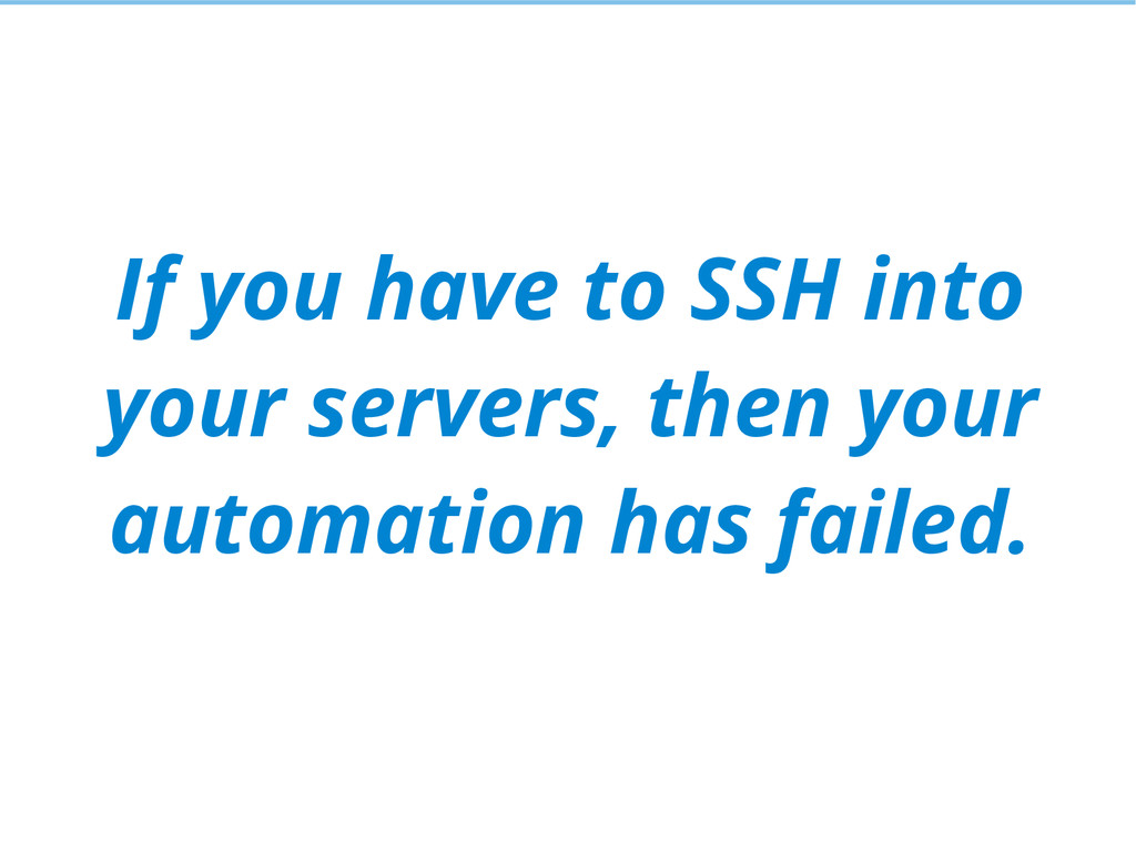 If you have to SSH into your servers, then your...