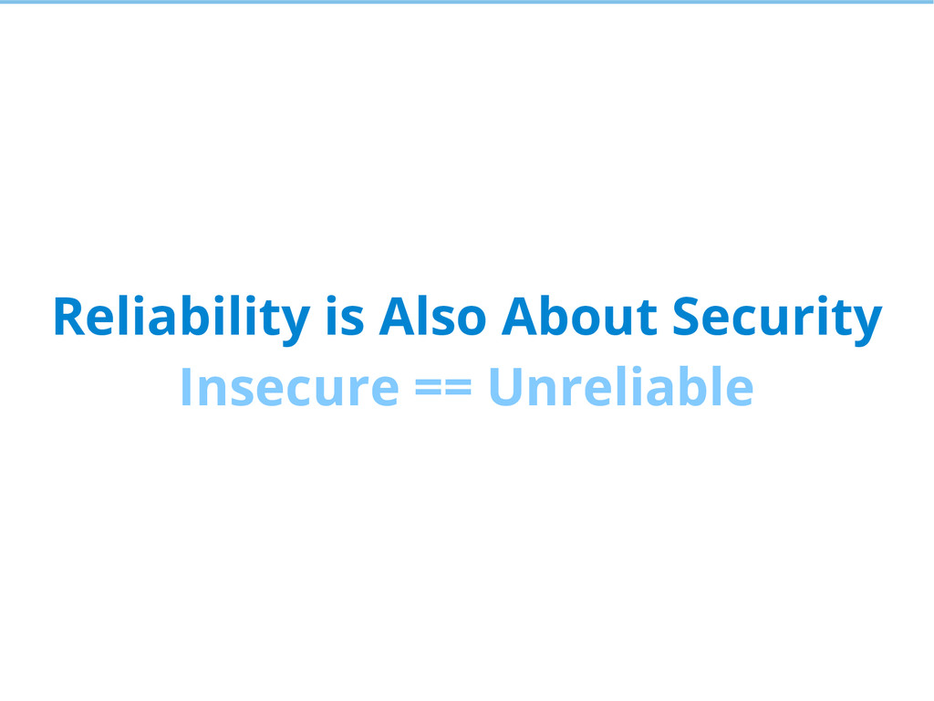 Reliability is Also About Security Insecure == ...