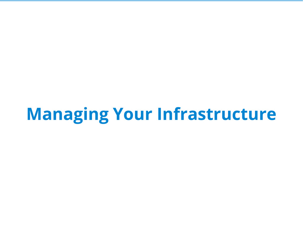 Managing Your Infrastructure