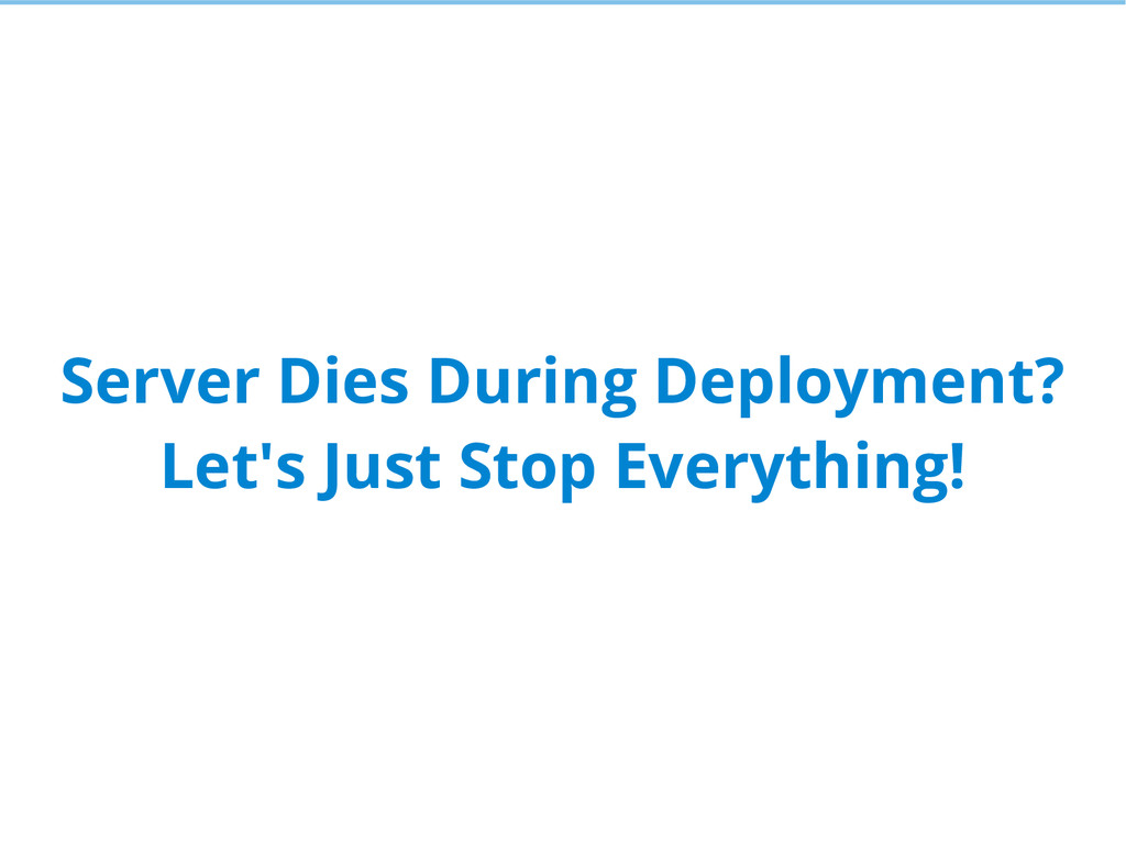 Server Dies During Deployment? Let's Just Stop ...