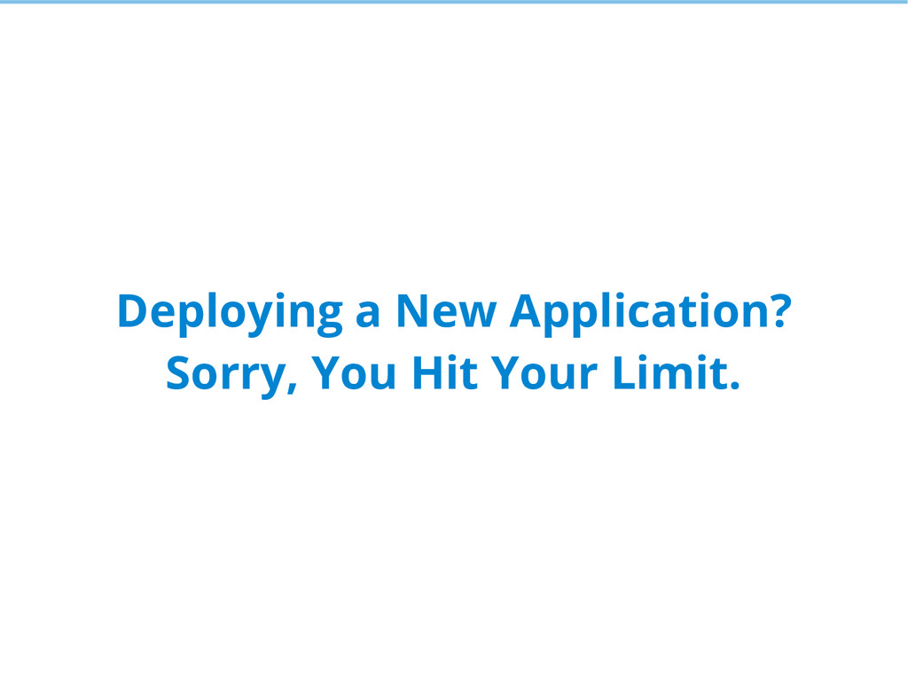 Deploying a New Application? Sorry, You Hit You...