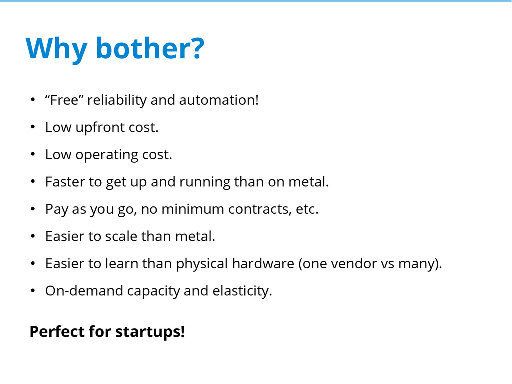 "Why bother? ● ""Free"" reliability and automation..."
