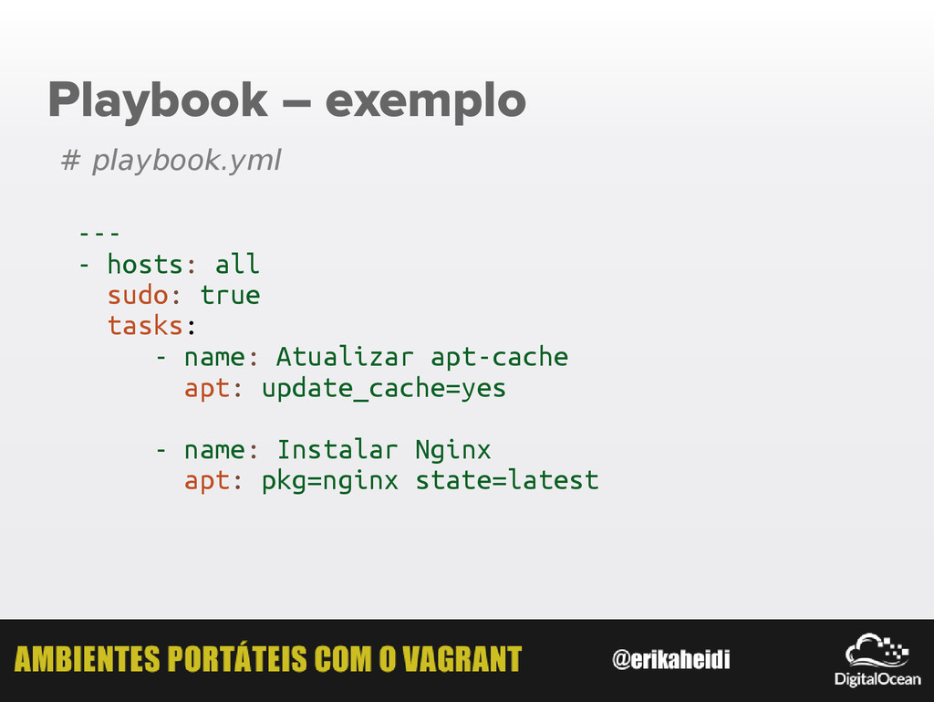 Playbook – exemplo # playbook.yml --- - hosts: ...