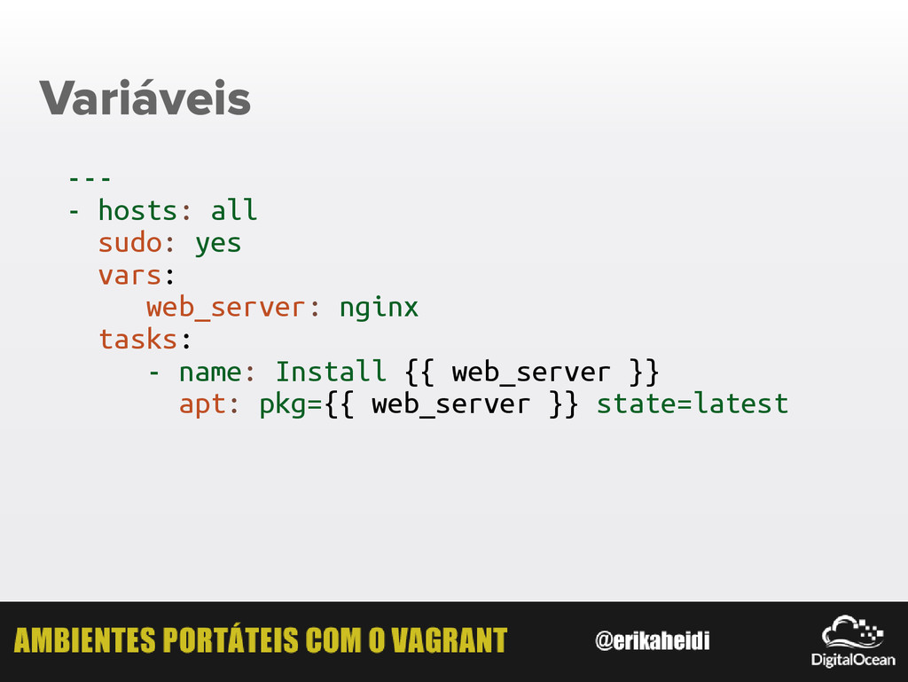 Variáveis --- - hosts: all sudo: yes vars: web_...
