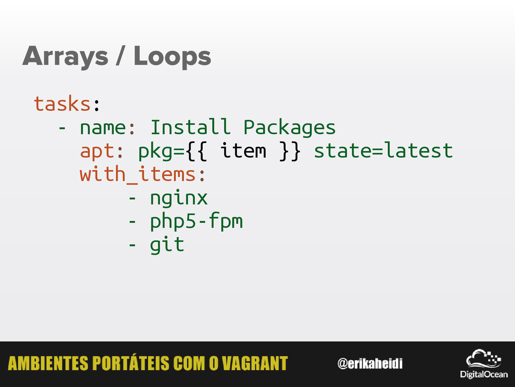 Arrays / Loops tasks: - name: Install Packages ...