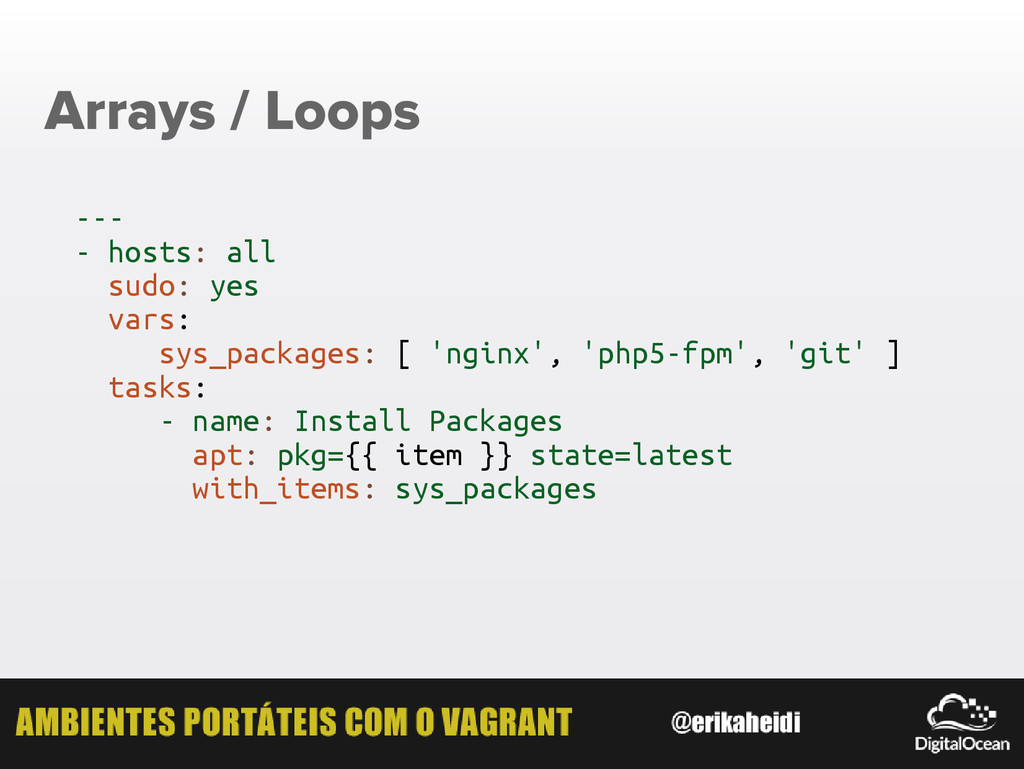 Arrays / Loops --- - hosts: all sudo: yes vars:...