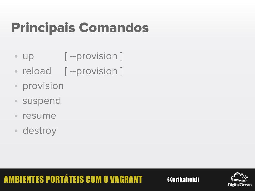 Principais Comandos ● up ● reload ● provision ●...
