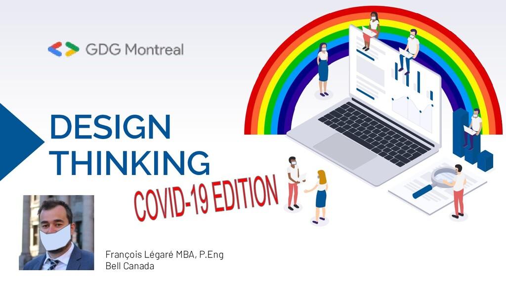 DESIGN THINKING François Légaré MBA, P.Eng Bell...