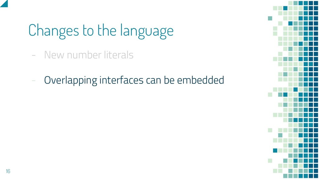 - New number literals - Overlapping interfaces ...