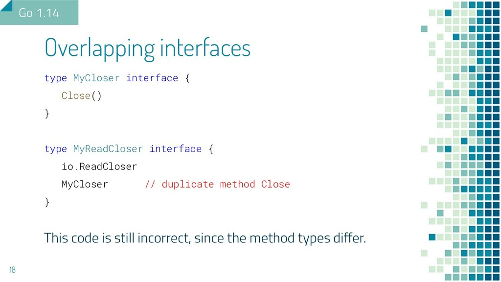 Overlapping interfaces 18 Go 1.14 type MyCloser...