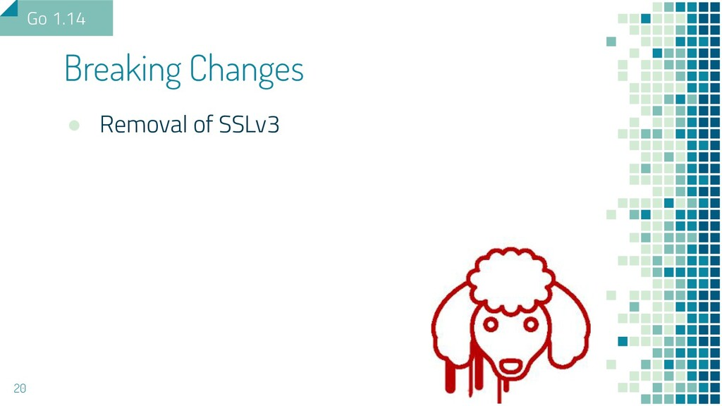 ● Removal of SSLv3 Breaking Changes 20 Go 1.14