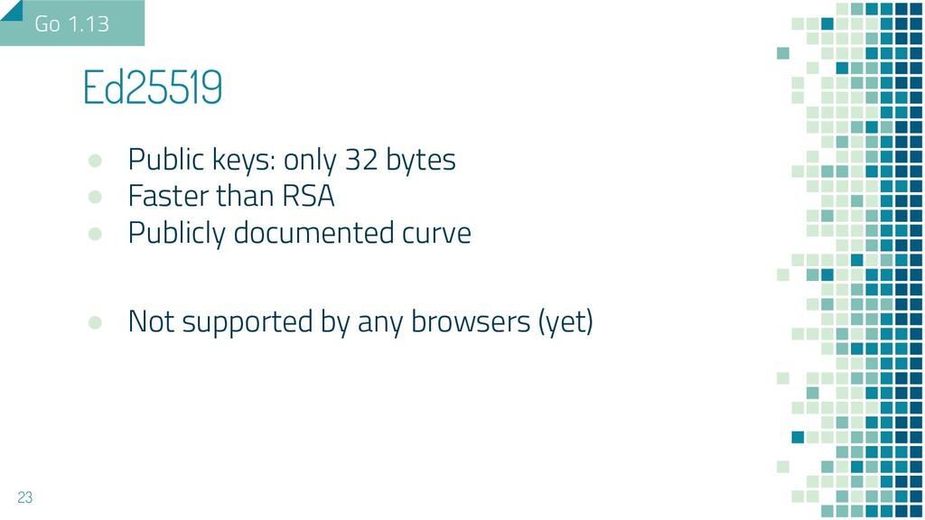 ● Public keys: only 32 bytes ● Faster than RSA ...
