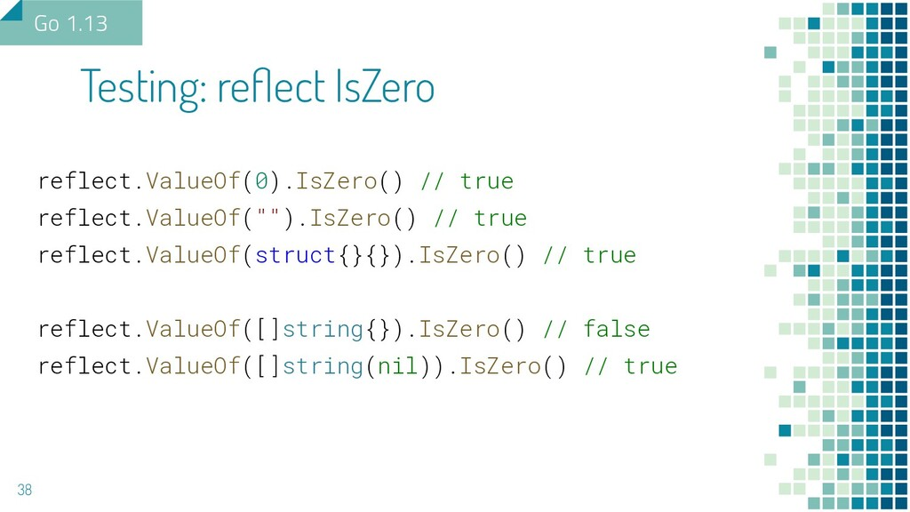 reflect.ValueOf(0).IsZero() // true reflect.Val...