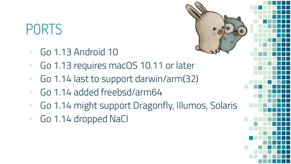 PORTS ▪ Go 1.13 Android 10 ▪ Go 1.13 requires m...