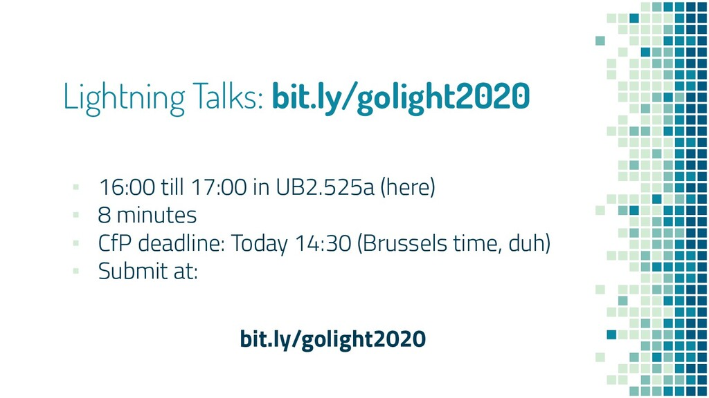 Lightning Talks: bit.ly/golight2020 ▪ 16:00 til...