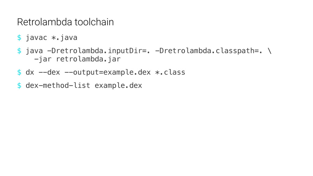$ javac *.java Retrolambda toolchain $ java -Dr...