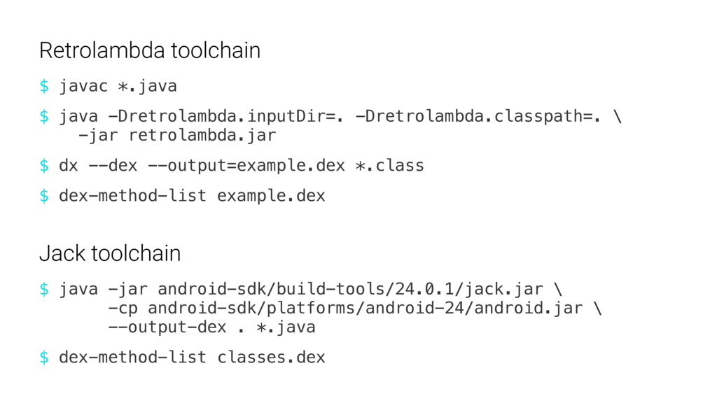 $ javac *.java Retrolambda toolchain $ java -ja...