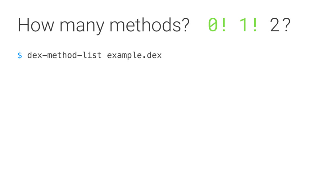 $ dex-method-list example.dex How many methods?...