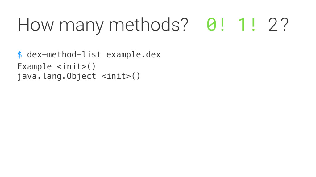 $ dex-method-list example.dex Example <init>() ...