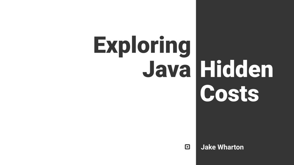 Jake Wharton Exploring Java Hidden Costs
