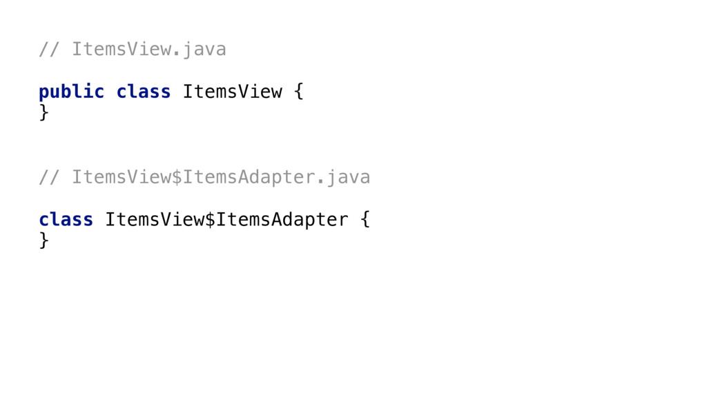"// ItemsView.java public class ItemsView { }"" ..."