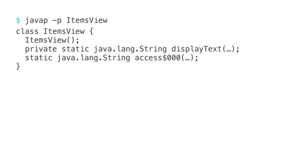 $ javap -p ItemsView123 class ItemsView { Items...