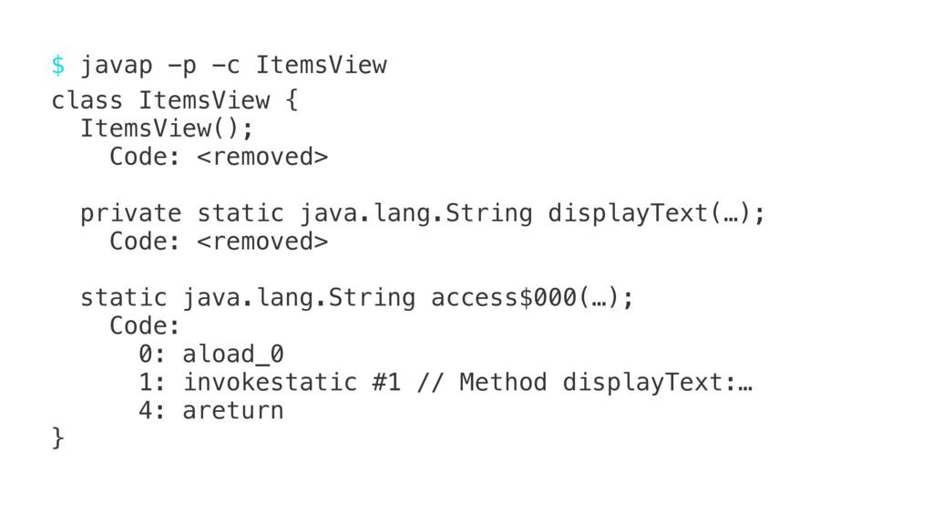 $ javap -p -c ItemsView123 class ItemsView { It...